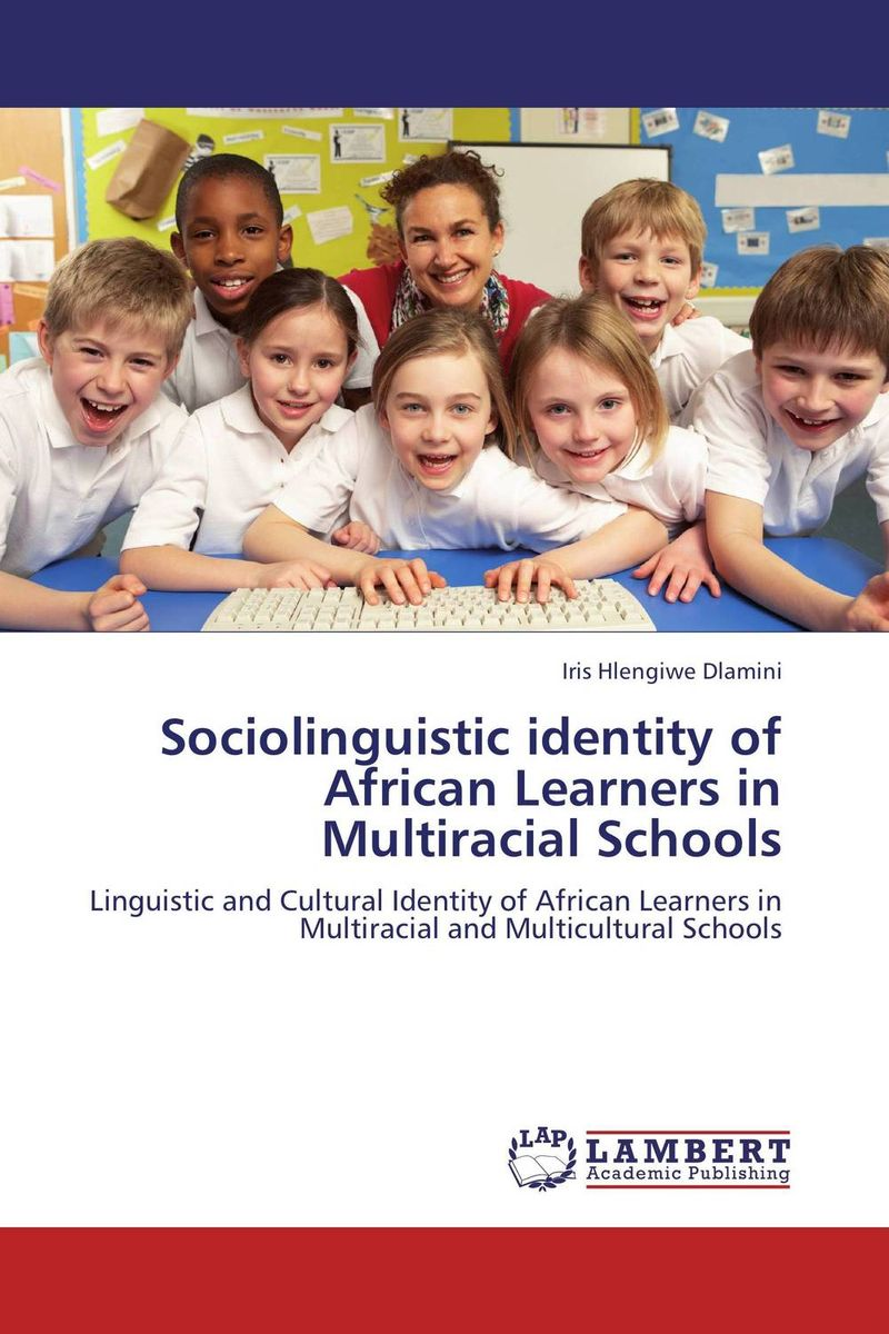 Sociolinguistic identity of African Learners in Multiracial Schools sociolinguistic identity of african learners in multiracial schools