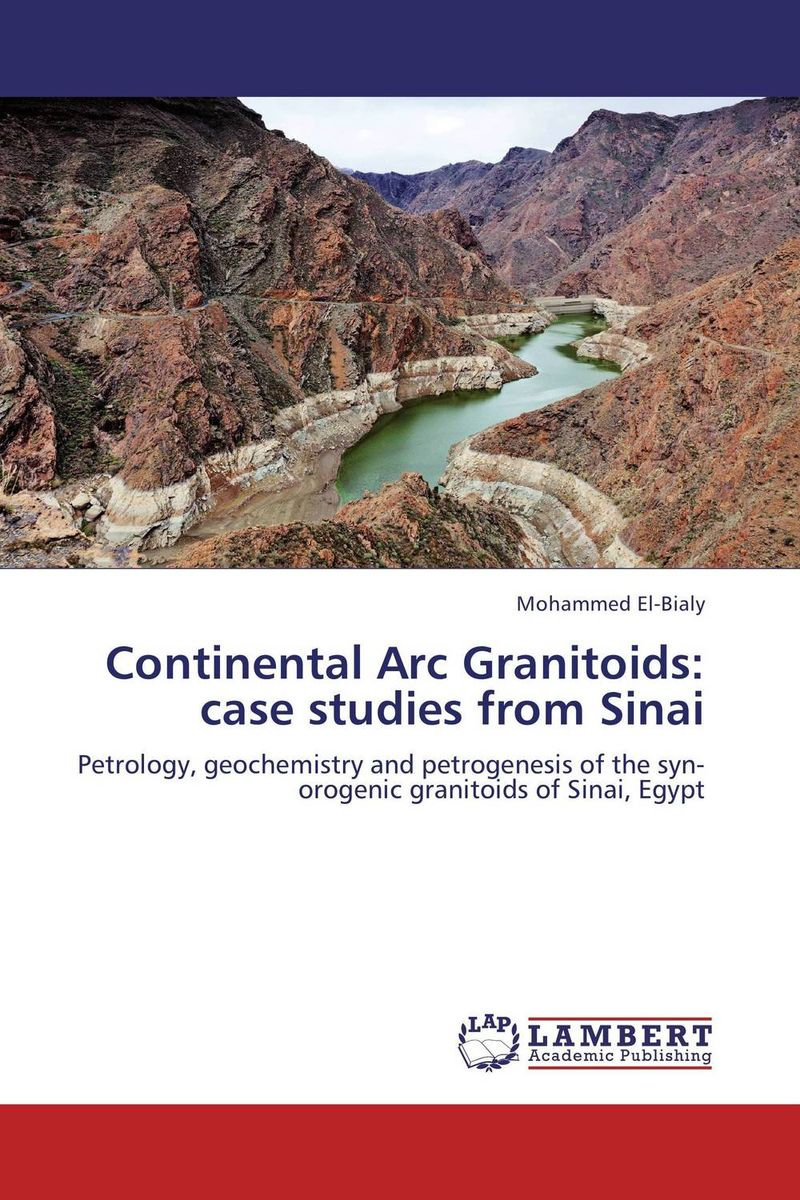 Continental Arc Granitoids: case studies from Sinai nforba melvin tamnta and cheo emmanuel suh regolith geochemistry and mineralogy derived from itabirite