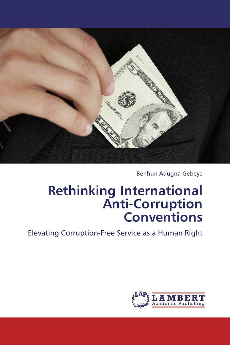 Rethinking International Anti-Corruption Conventions the tension between group rights and human rights a multidisciplinary approach