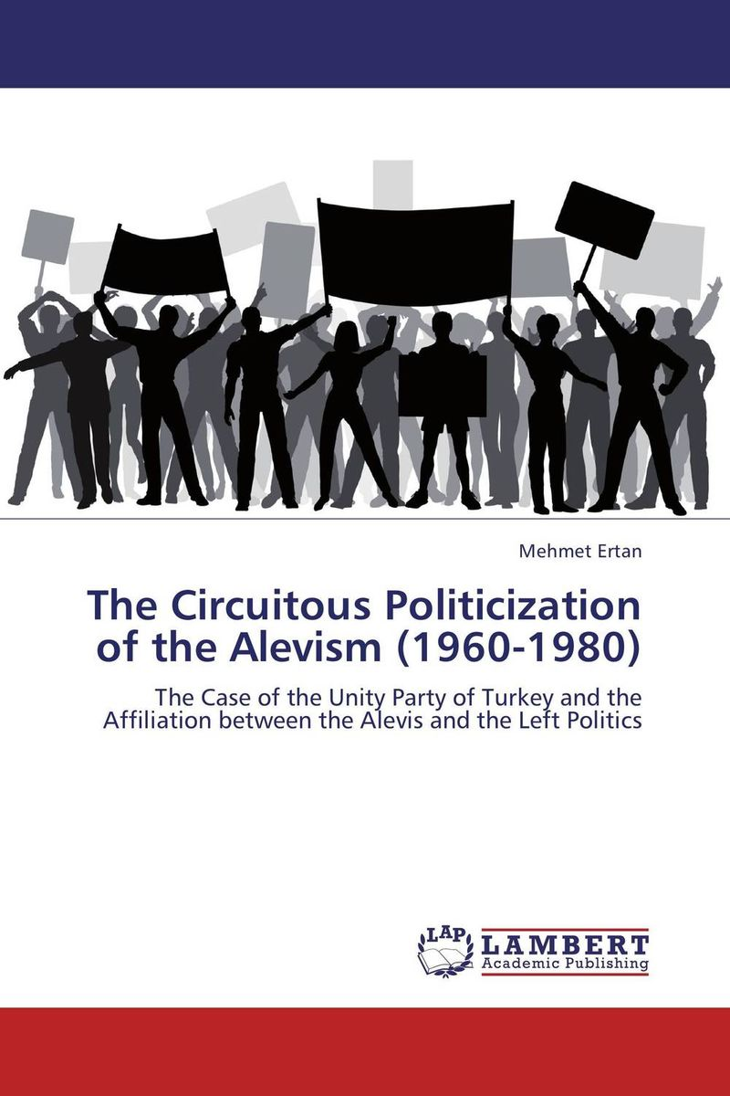 The Circuitous Politicization of the Alevism (1960-1980) the emergence of centre left politics in turkey