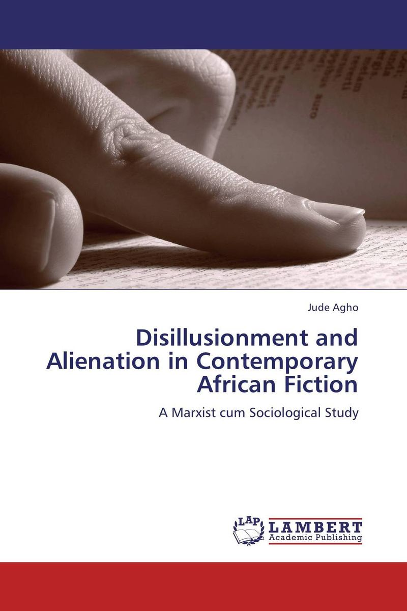 Disillusionment and Alienation in Contemporary African Fiction contemporary writers of the english literature комплект из 3 книг