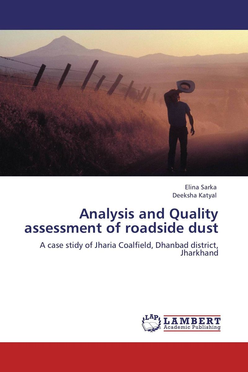 Analysis and Quality assessment of roadside dust rajarshi dasgupta assessment of land degradation and its restoration in jharia coalfield