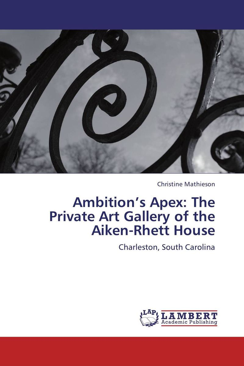 Ambition's Apex: The Private Art Gallery of the Aiken-Rhett House рекуненко а теургическое искусство эпохи нового пришествия theurgical art of the epoch of the new coming