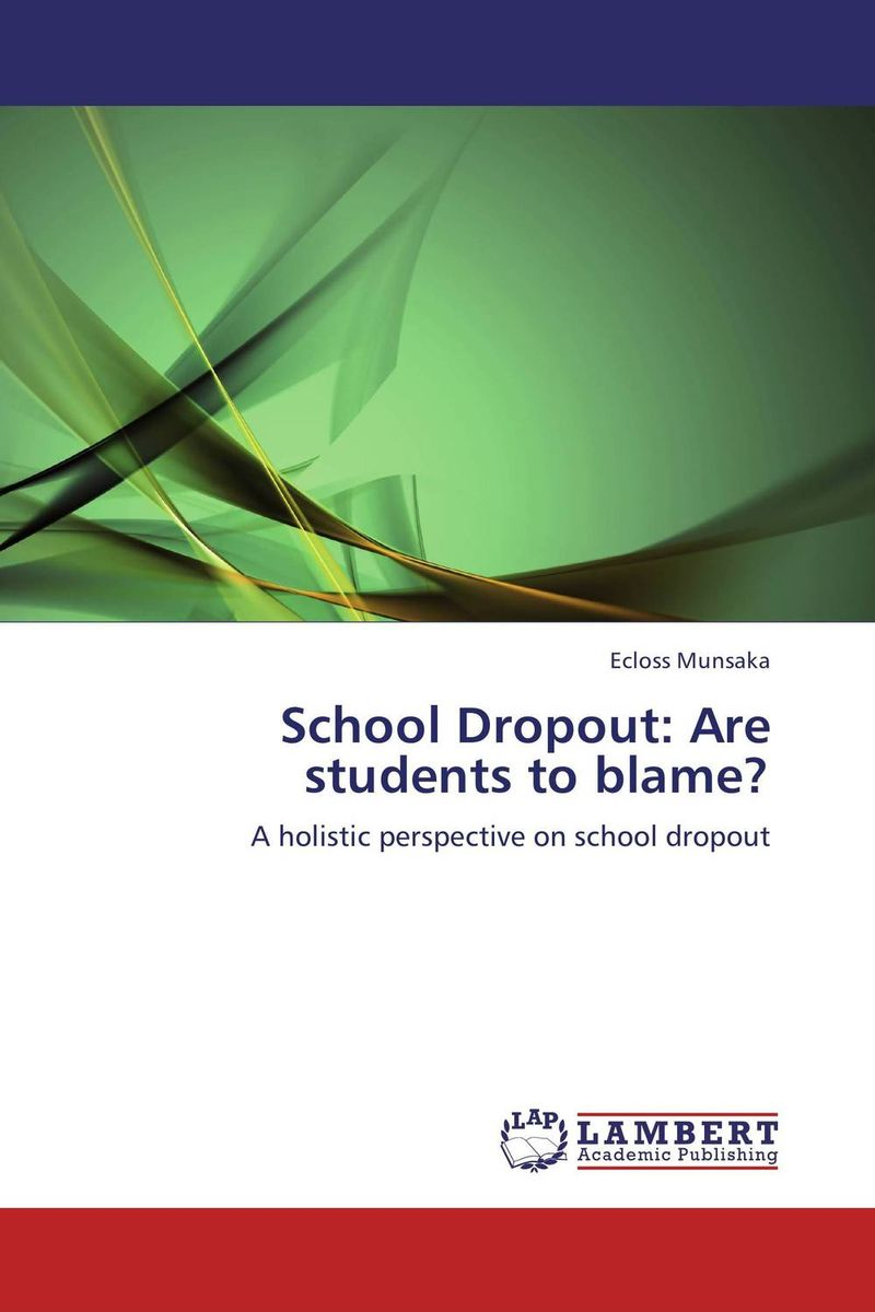 School Dropout: Are students to blame? the causal factors of dropout among the socio economically backward