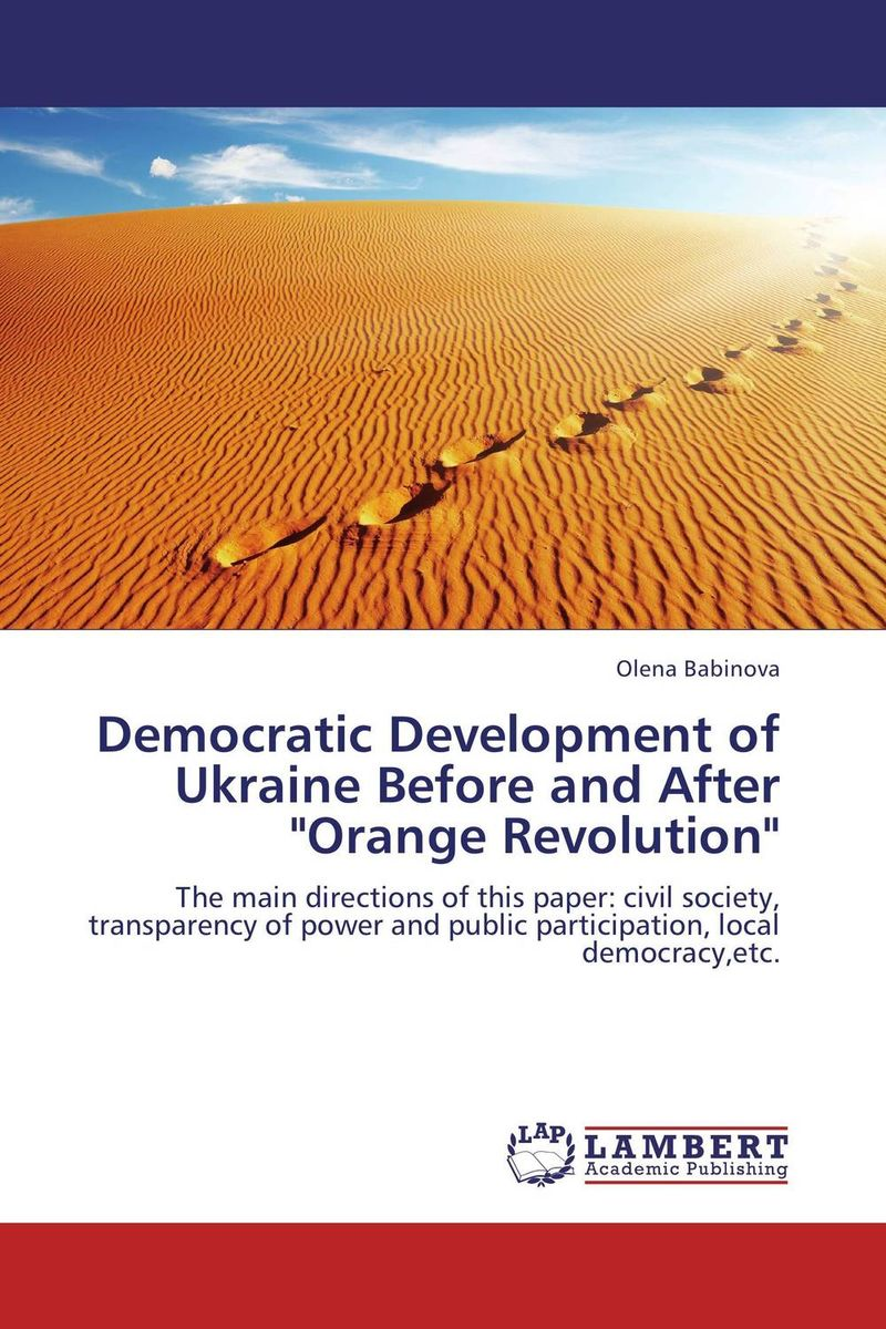 Democratic Development of Ukraine Before and After Orange Revolution the demands of liberty – civil society in france since the revolution