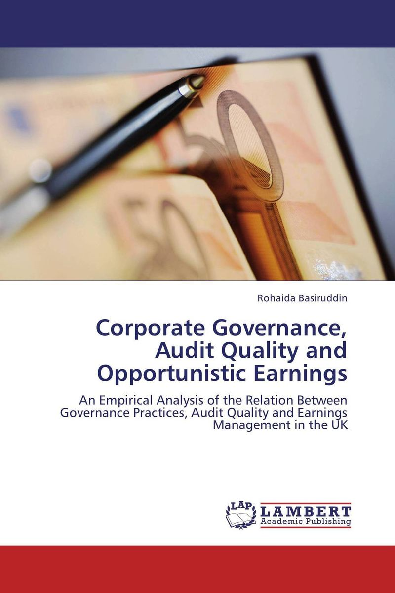 Corporate Governance, Audit Quality and Opportunistic Earnings corporate governance audit quality and opportunistic earnings