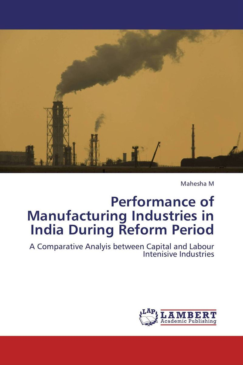 Performance of Manufacturing Industries in India During Reform Period