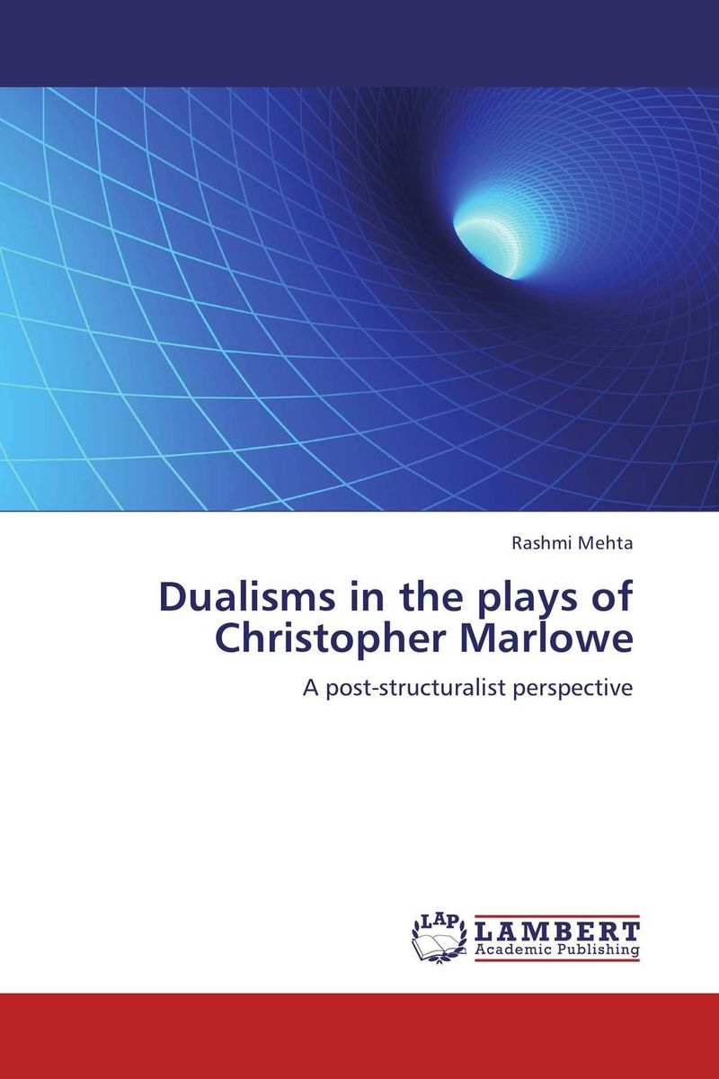 Dualisms in the plays of Christopher Marlowe the major plays