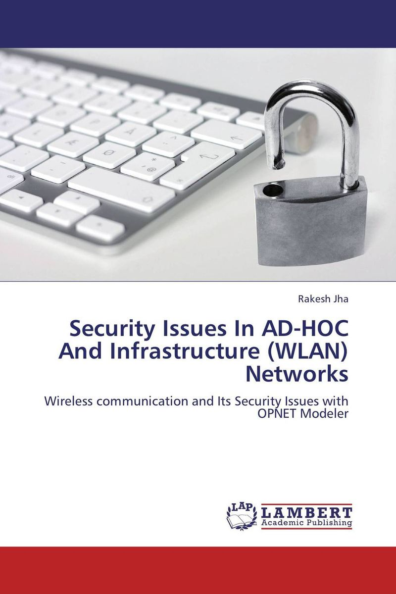 Security Issues In AD-HOC And Infrastructure (WLAN) Networks networks security and communication