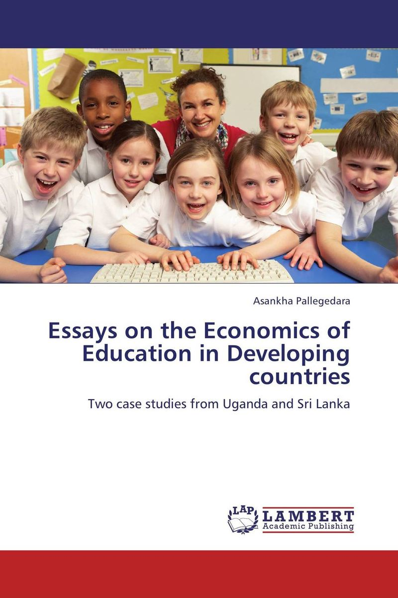 Essays on the Economics of Education in Developing countries odell education developing core literacy proficiencies grade 12