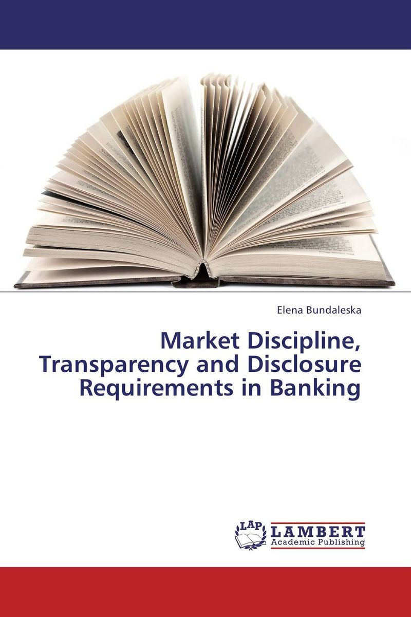 Market Discipline, Transparency and Disclosure Requirements in Banking peter walton an executive guide to ifrs content costs and benefits to business