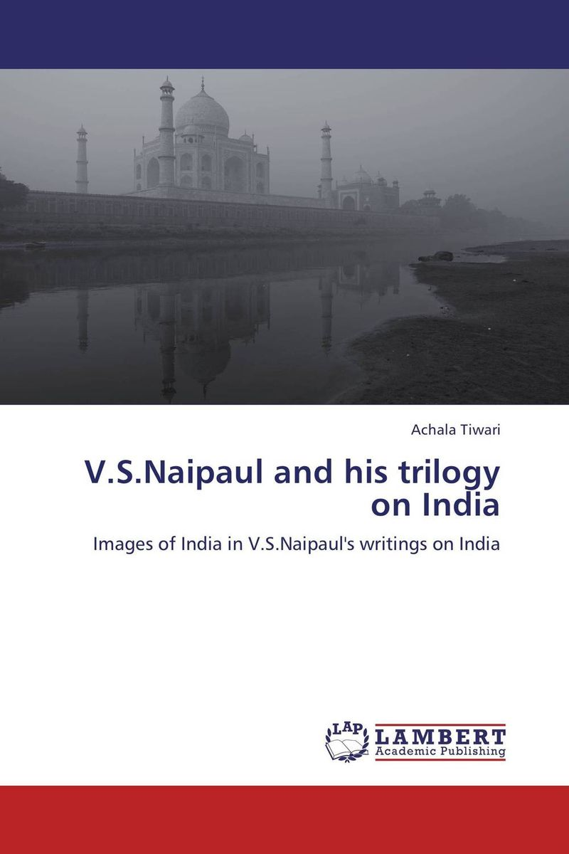 V.S.Naipaul and his trilogy on India the salterton trilogy
