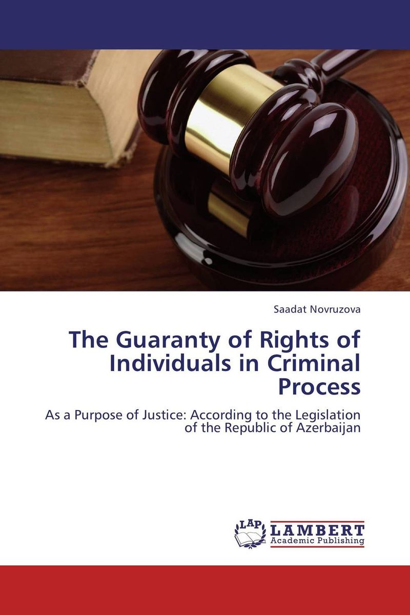 The Guaranty of Rights of Individuals in Criminal Process the role of legal feeling in the criminal legislation