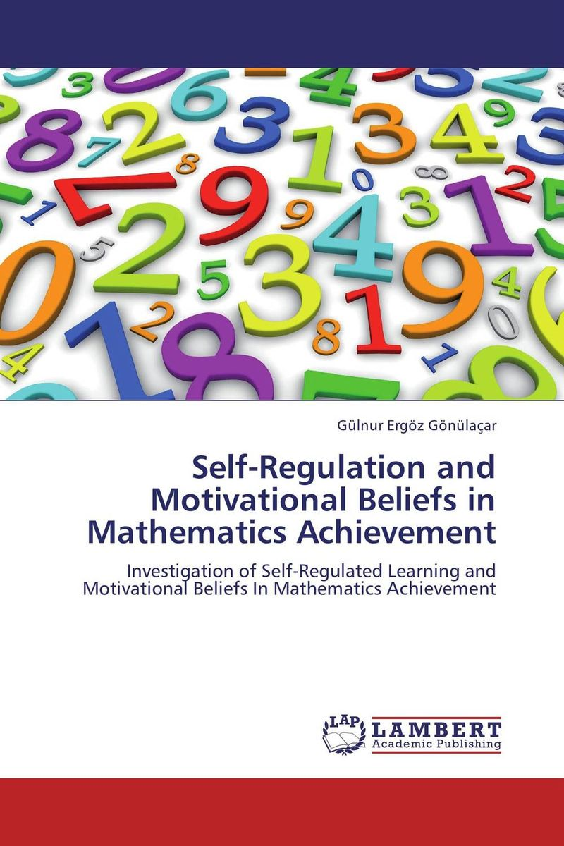 Self-Regulation and Motivational Beliefs in Mathematics Achievement self regulation and motivational beliefs in mathematics achievement