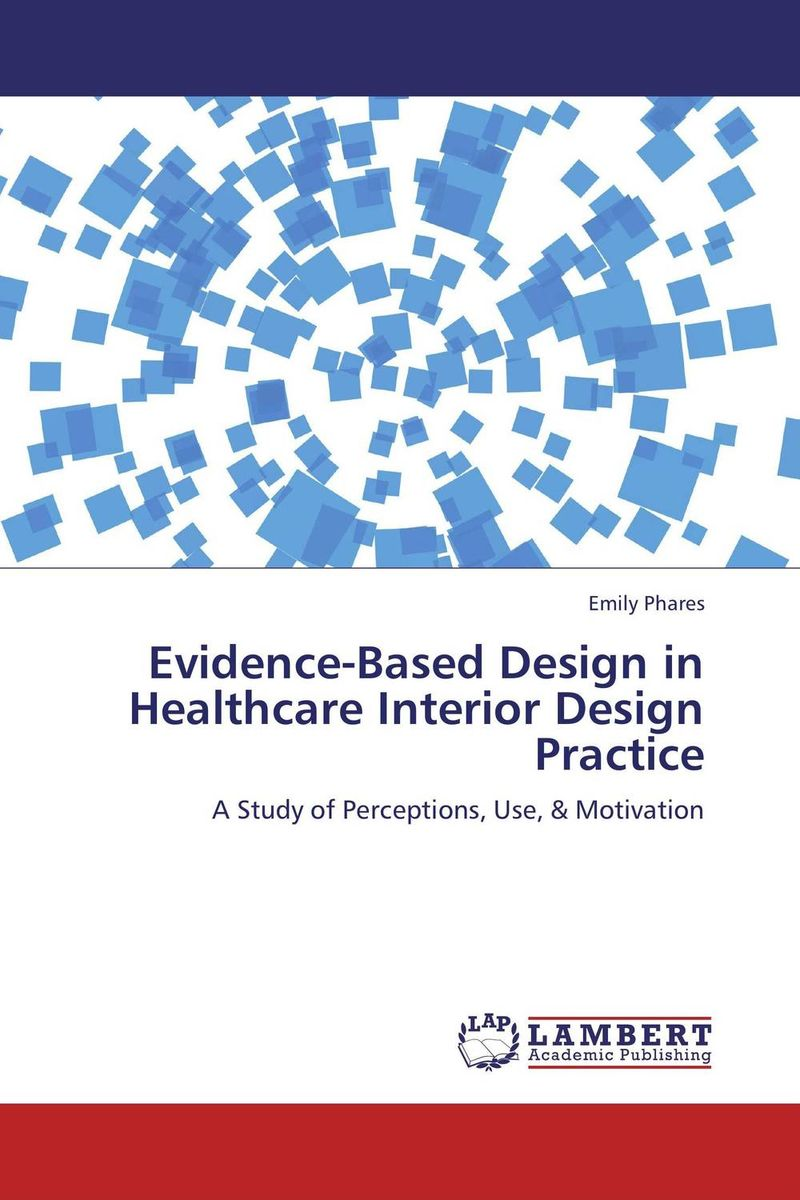 Evidence-Based Design in Healthcare Interior Design Practice venture to the interior