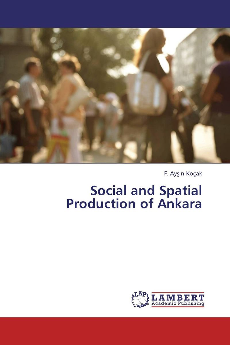 Social and Spatial Production of Ankara the pattern and process of urban social exclusion in istanbul