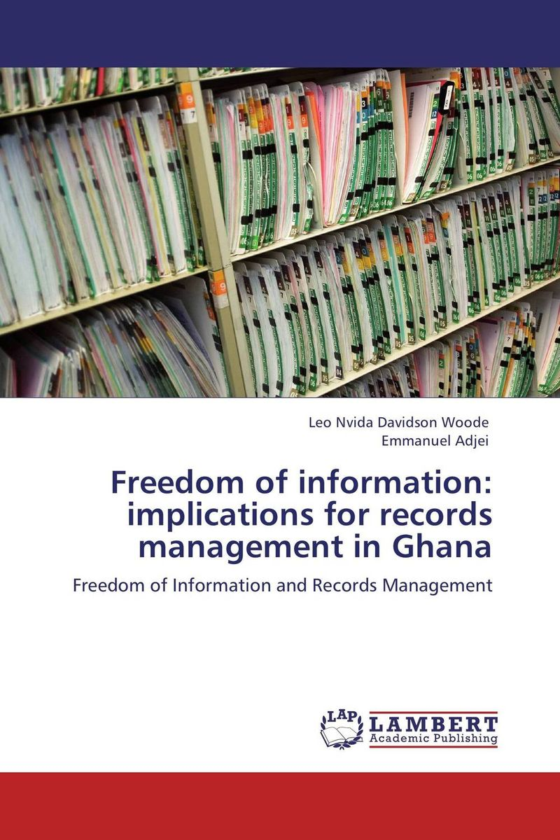 Freedom of information : implications for records management in Ghana mart laar the power of freedom