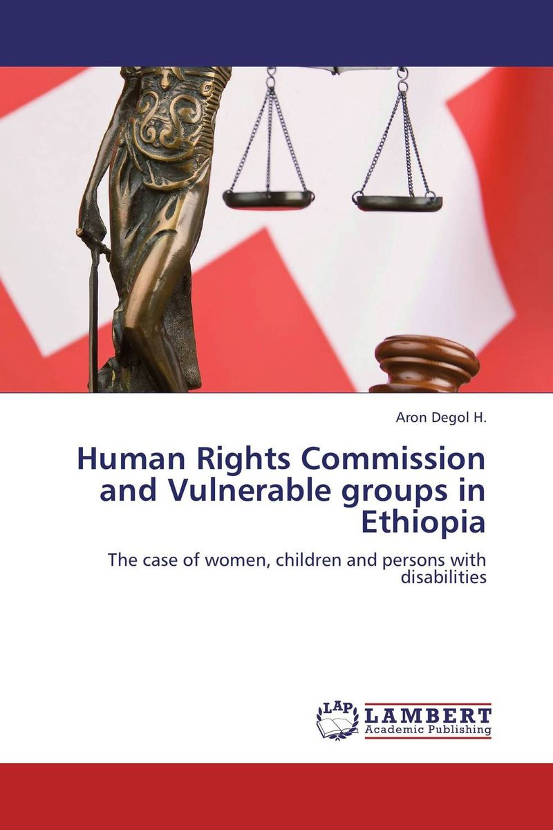 Human Rights Commission and Vulnerable groups in Ethiopia documents of the african commission on human and peoples rights volume ii 1999 2007