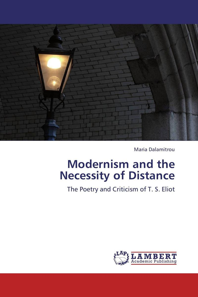 Modernism and the Necessity of Distance british poetry in the age of modernism