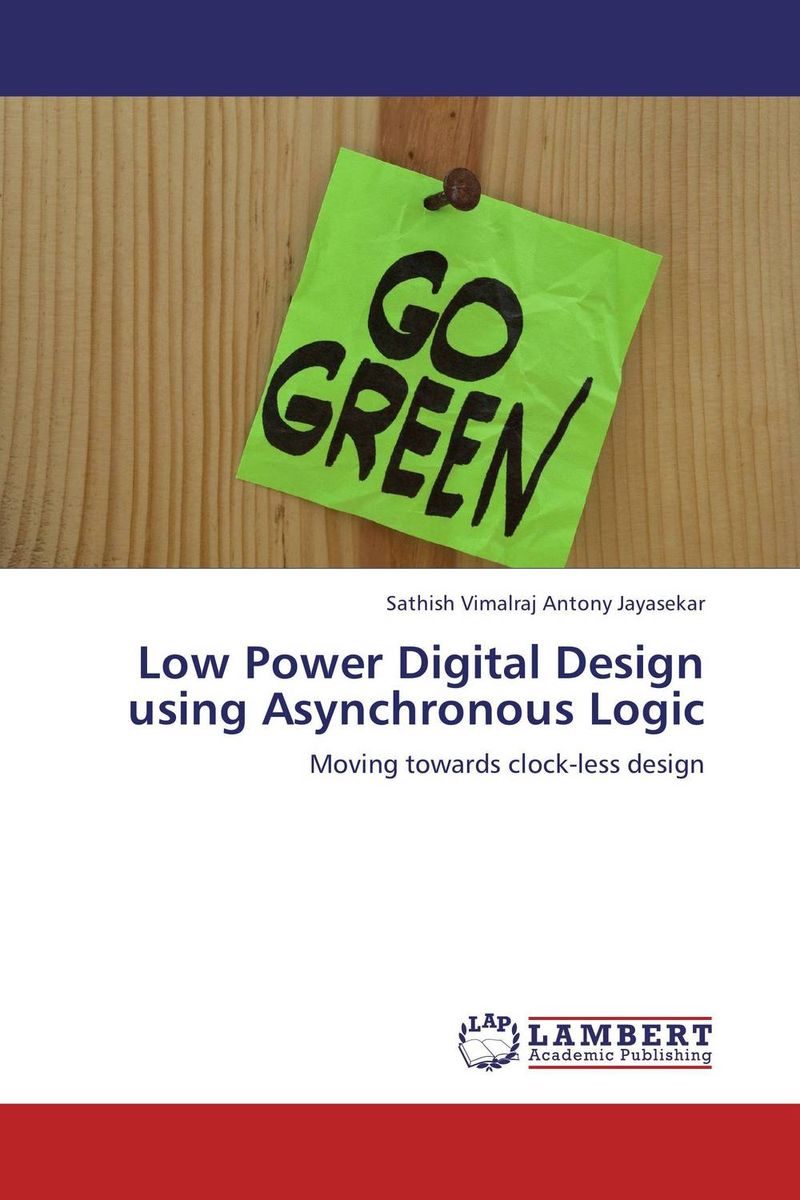 Low Power Digital Design using Asynchronous Logic vinod kumar adigopula rakesh kumar and sunny deol guzzarlapudi overlay design of low volume road using light weight deflectometer