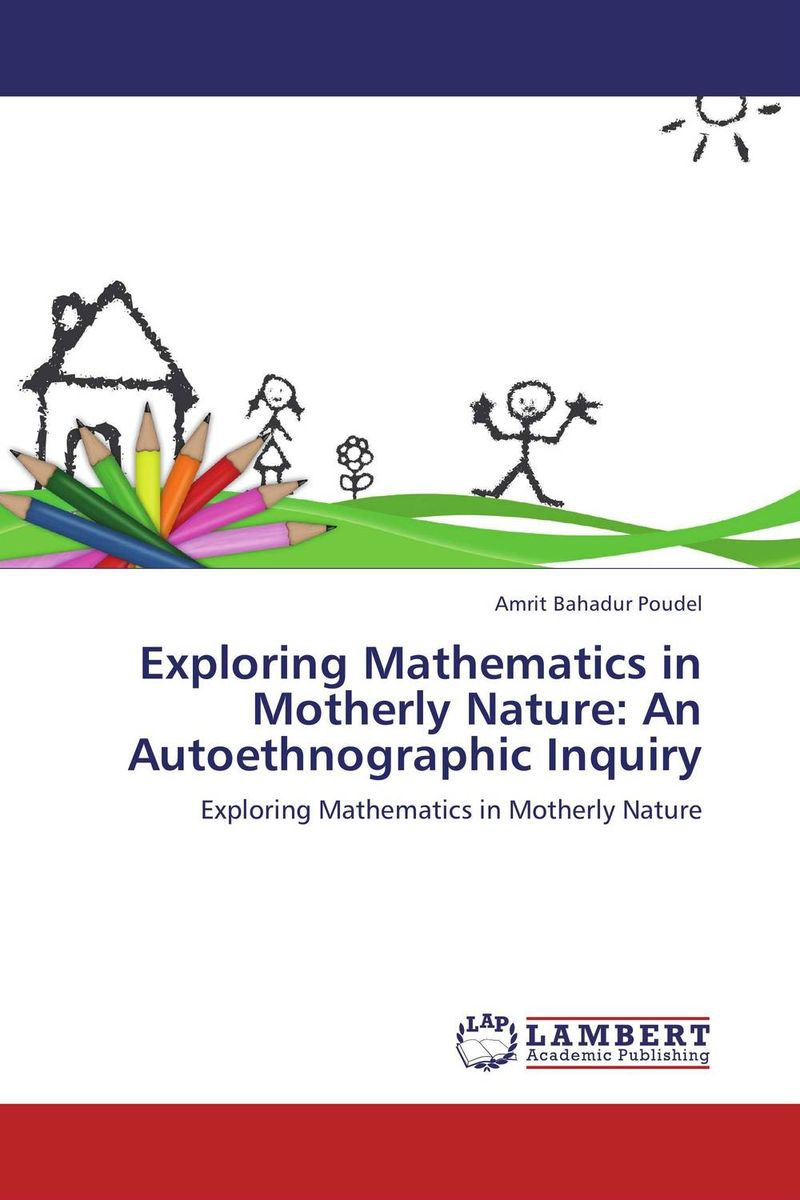 Exploring Mathematics in Motherly Nature: An Autoethnographic Inquiry the intricate nature of mathematics
