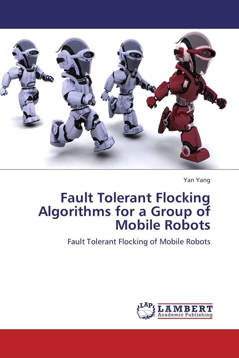 Fault Tolerant Flocking Algorithms for a Group of Mobile Robots robots and the whole technology story