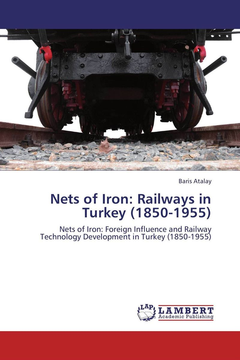 Nets of Iron: Railways in Turkey (1850-1955)