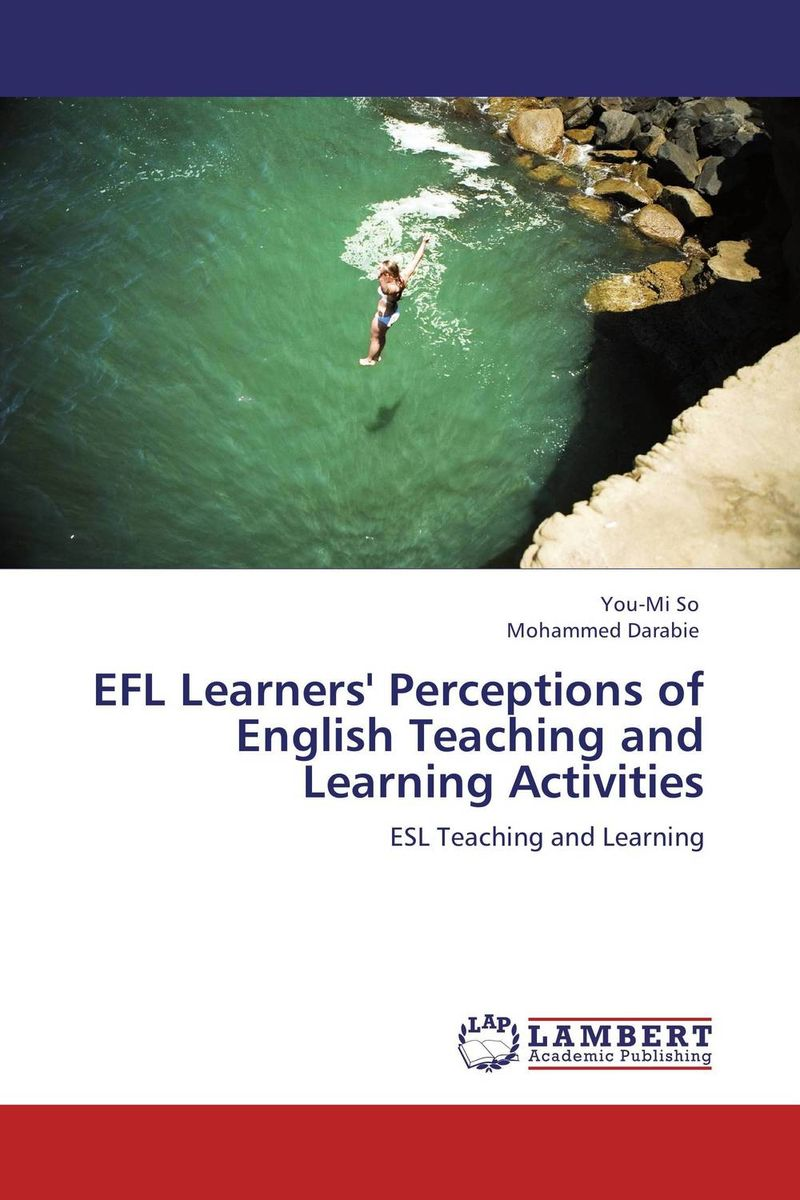 EFL Learners' Perceptions of English Teaching and Learning Activities a study on english language proficiency of efl learners in bangladesh