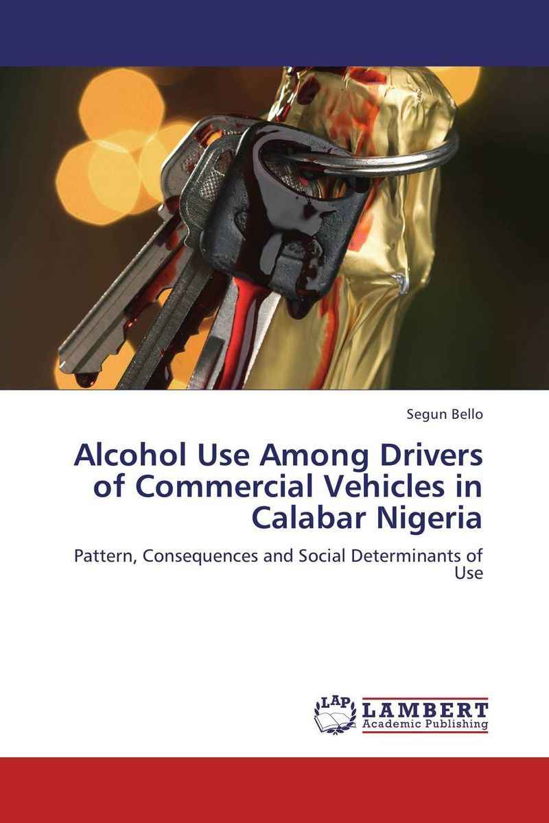 Alcohol Use Among Drivers of Commercial Vehicles in Calabar Nigeria alcohol use among drivers of commercial vehicles in calabar nigeria