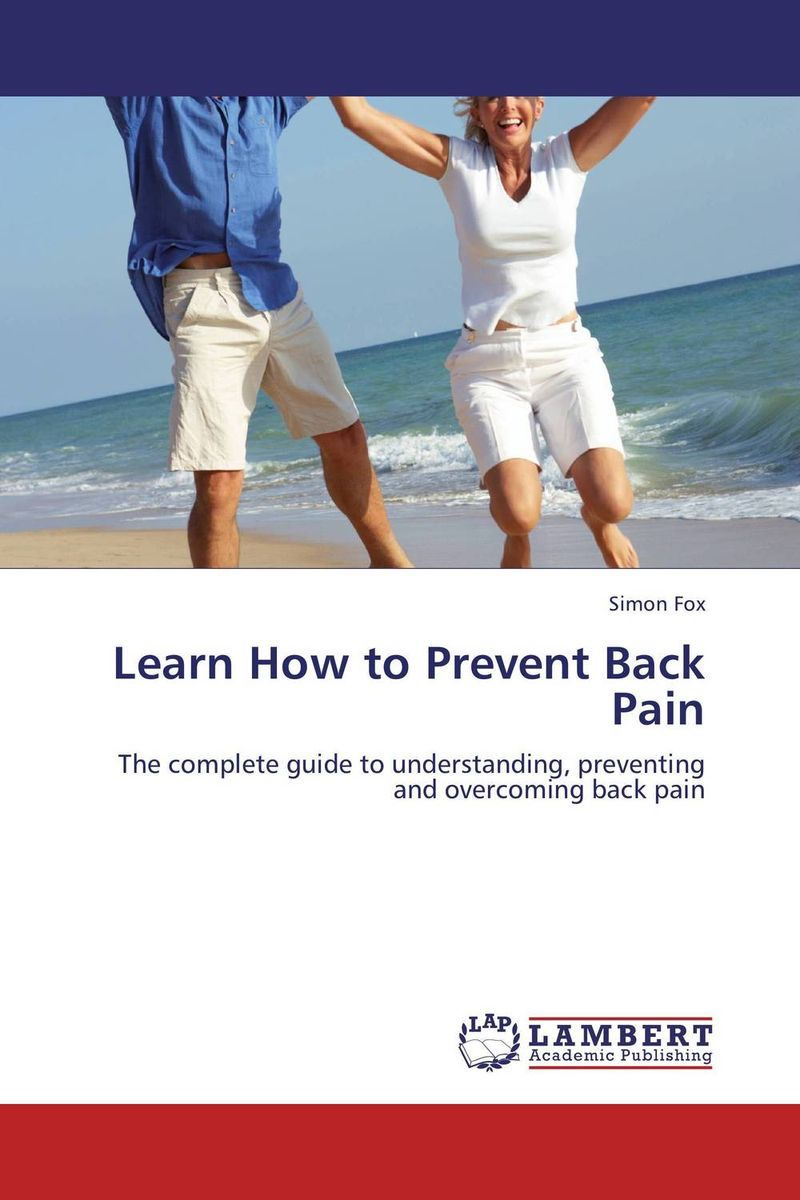 Learn How to Prevent Back Pain nupur aggarwal jugal kishore and gopal krishna ingle how to prevent and manage your low back pain