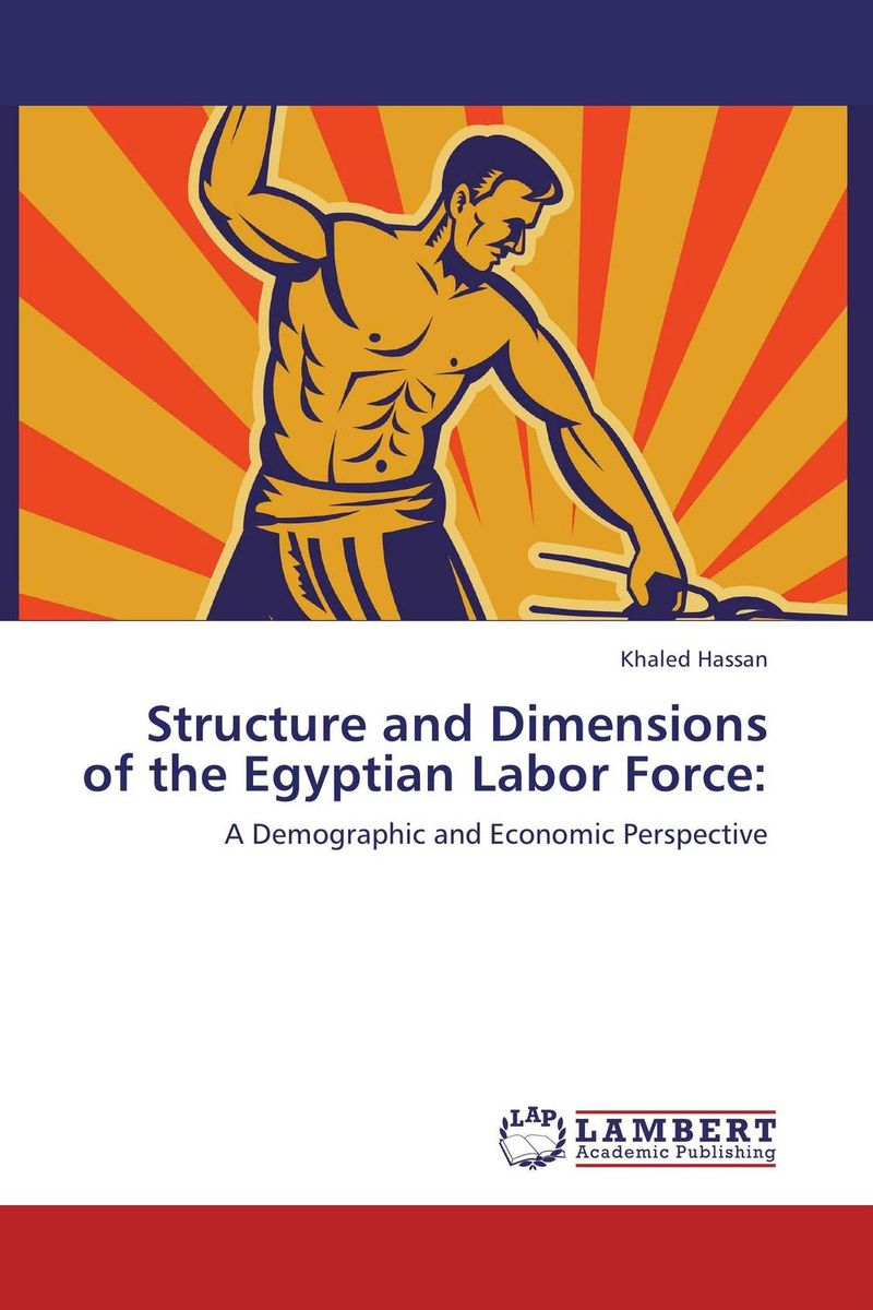 Structure and Dimensions of the Egyptian Labor Force: structure and dimensions of the egyptian labor force