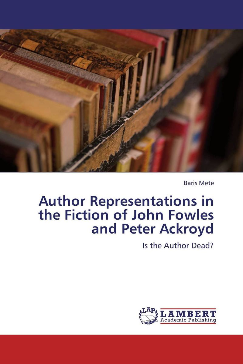 Author Representations in the Fiction of John Fowles and Peter Ackroyd the silmarillion