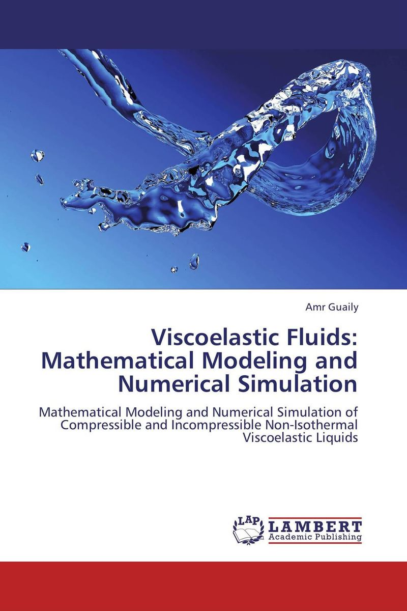 Viscoelastic Fluids: Mathematical Modeling and Numerical Simulation mathematical modeling for the mcm icm co