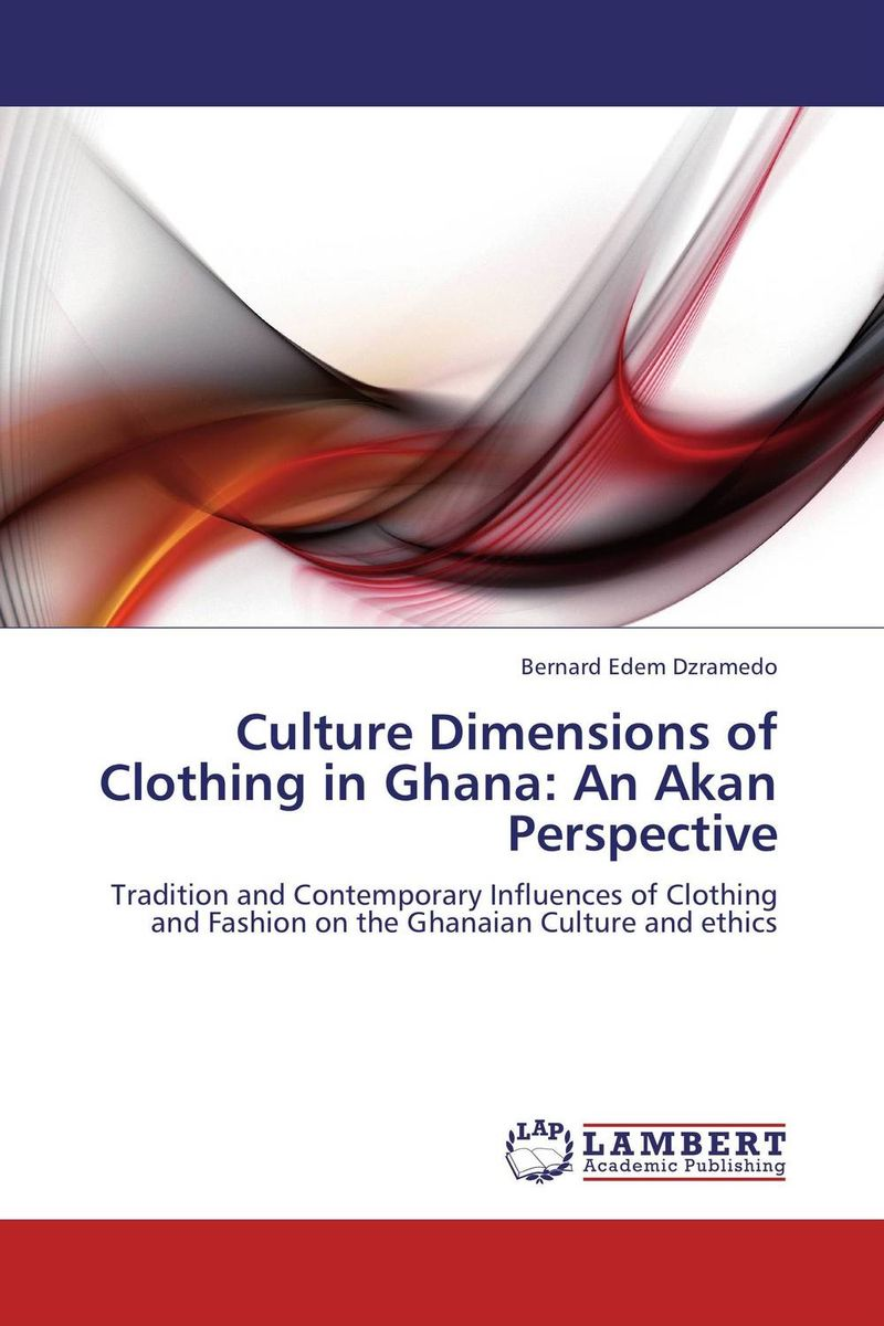 Culture Dimensions of Clothing in Ghana: An Akan Perspective сысоев п сысоева л issues in us culture and society амер культура и общество