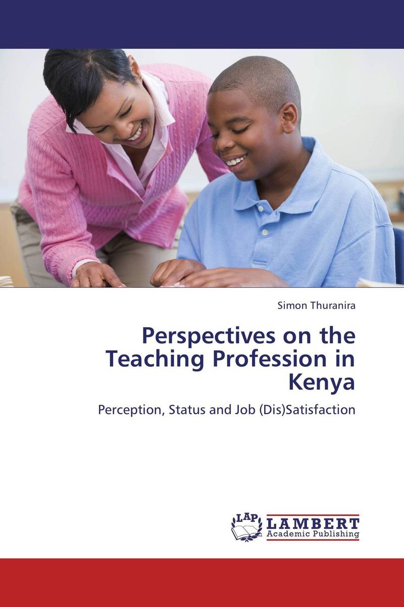 Perspectives on the Teaching Profession in Kenya teacher education in kenya