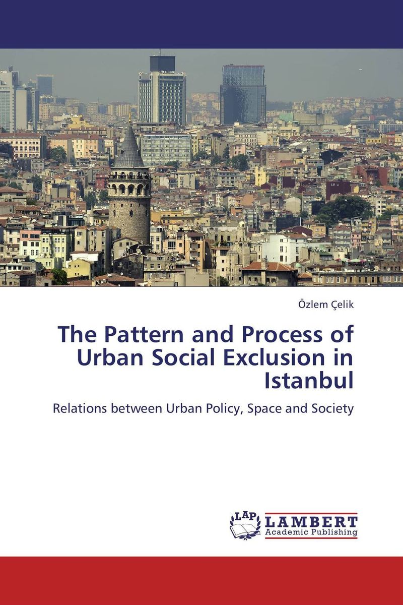 The Pattern and Process of Urban Social Exclusion in Istanbul bir pal singh social inequality and exclusion of scheduled tribes in india