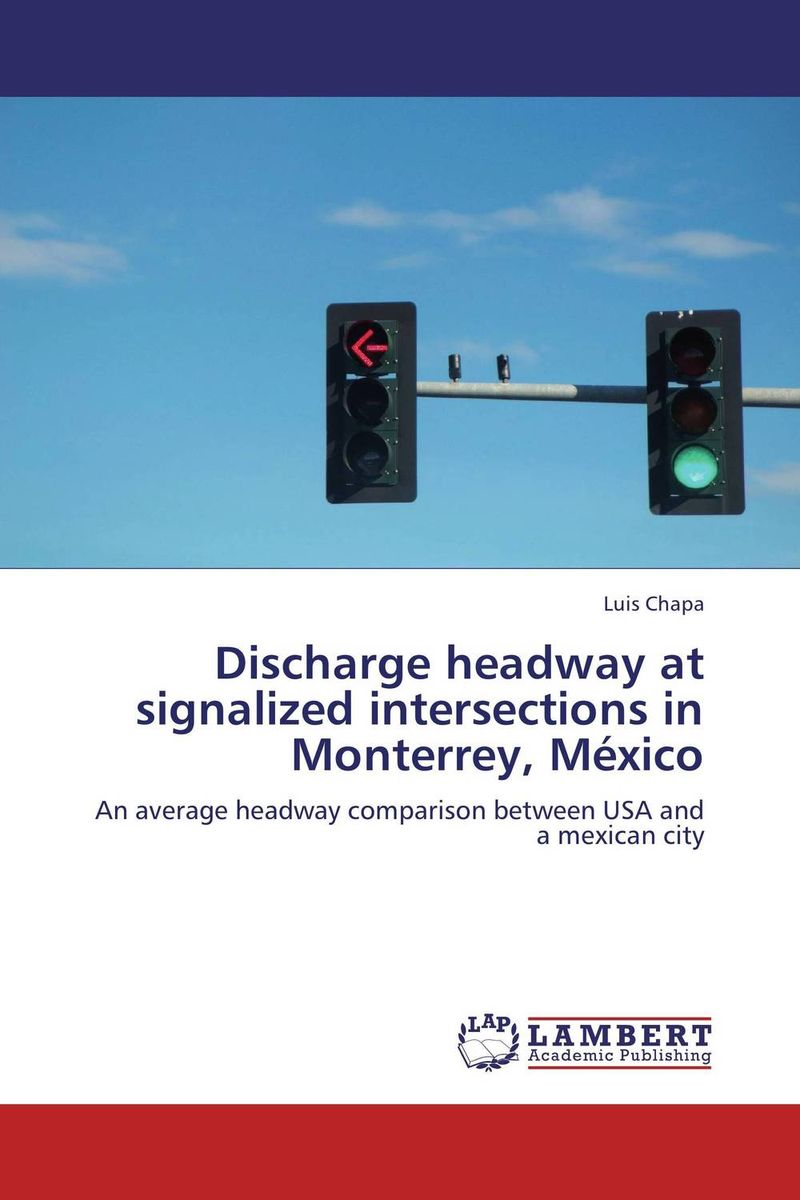 Discharge headway at signalized intersections in Monterrey, Mexico live out monterrey 2017