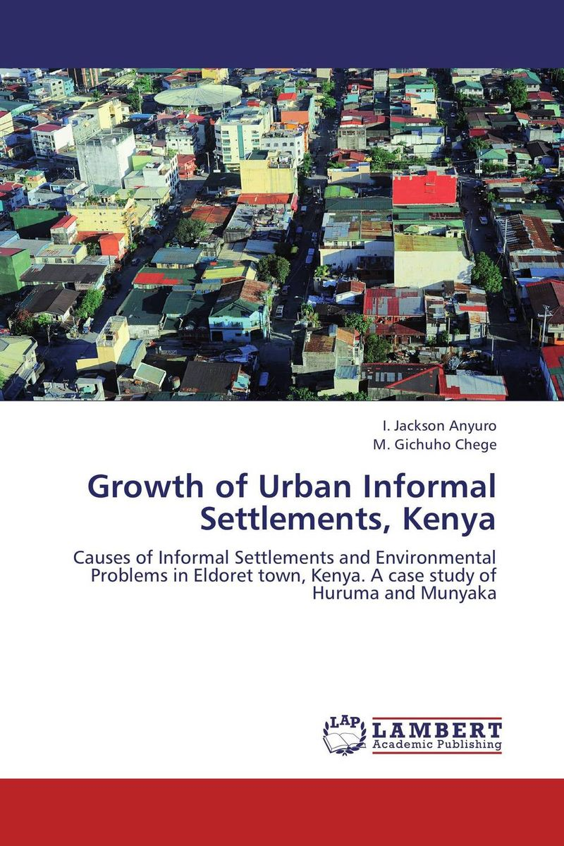 Growth of Urban Informal Settlements, Kenya factors influencing the growth of informal rental housing in swaziland