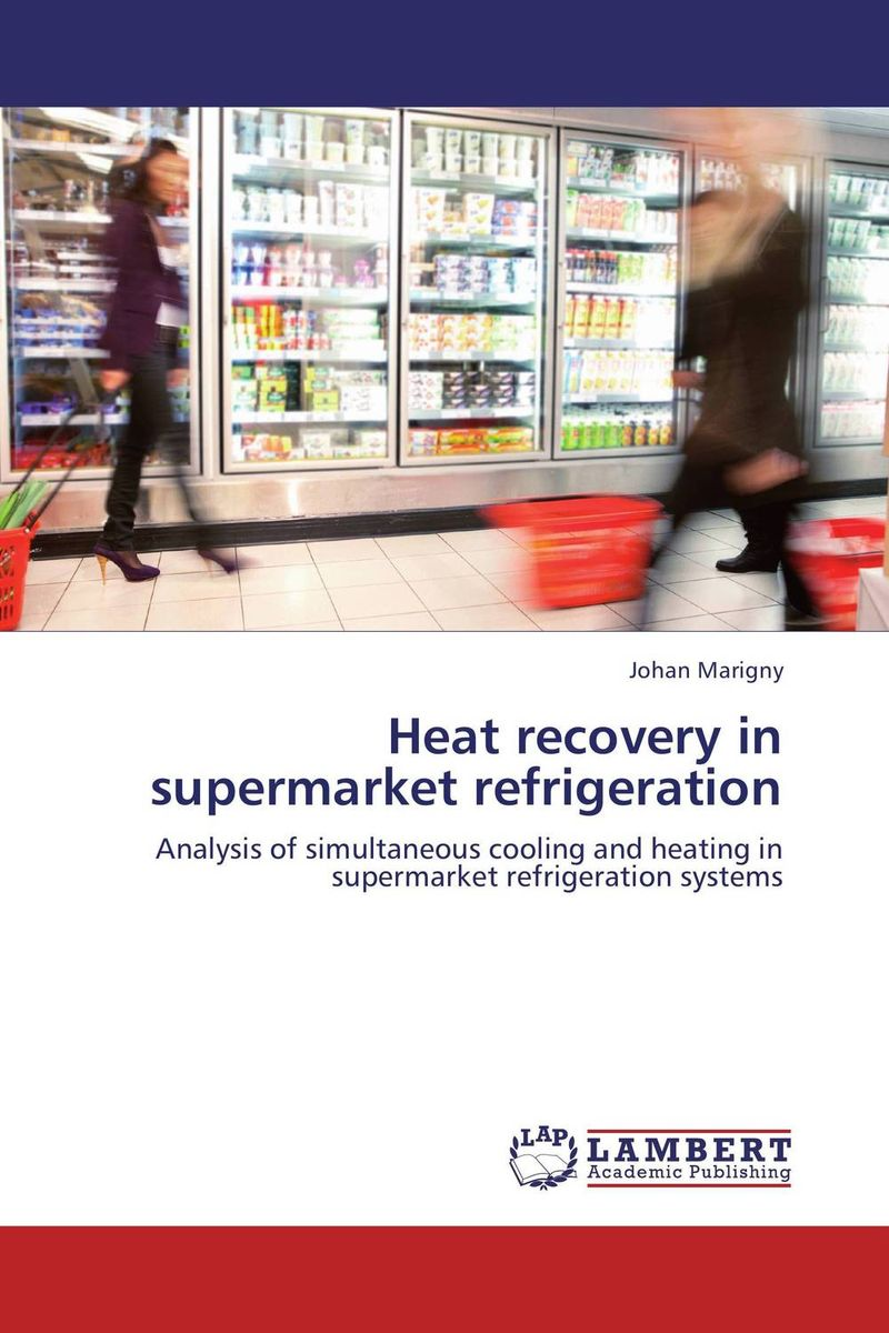 Heat recovery in supermarket refrigeration thermodynamic and economic evaluation of co2 refrigeration systems