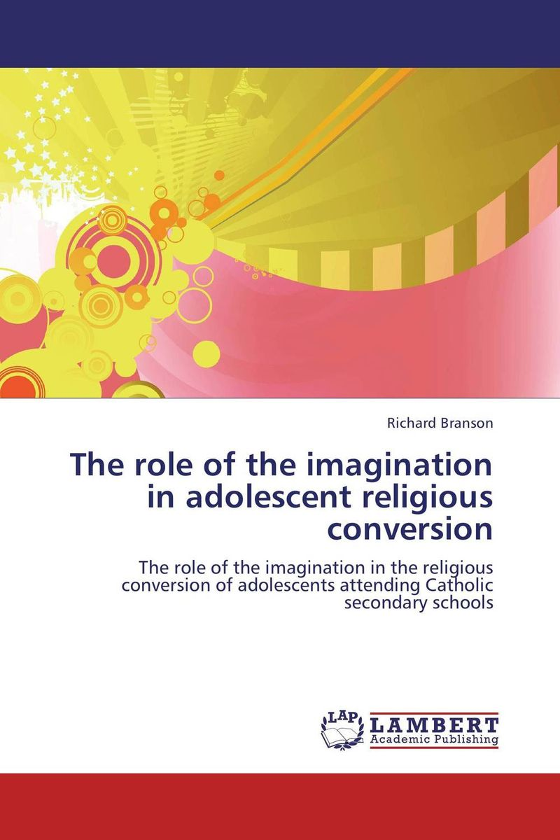 The role of the imagination in adolescent religious conversion walking through the path of faith