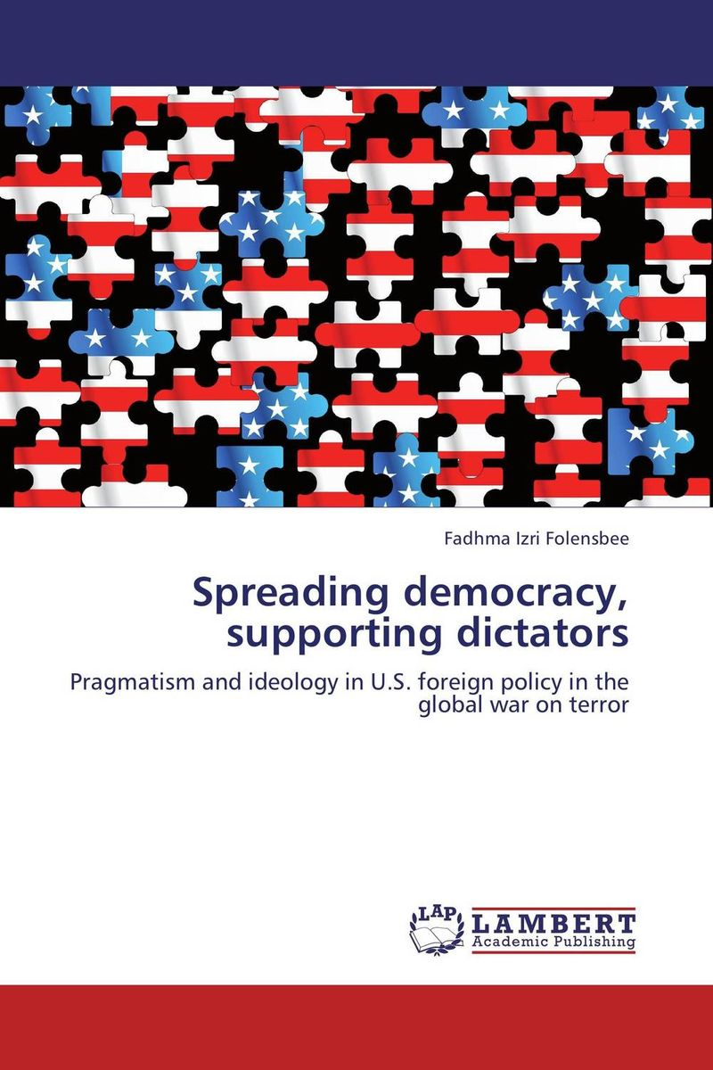 Spreading democracy, supporting dictators democracy in america nce