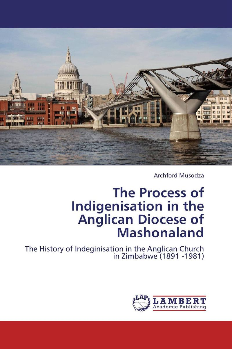 The Process of Indigenisation in the Anglican Diocese of Mashonaland the heir