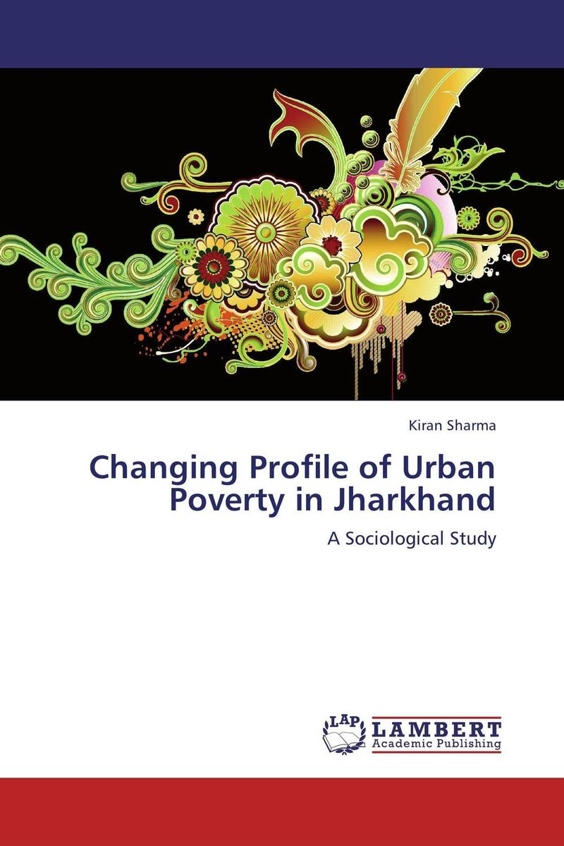 Changing Profile of Urban Poverty in Jharkhand the nature of mass poverty