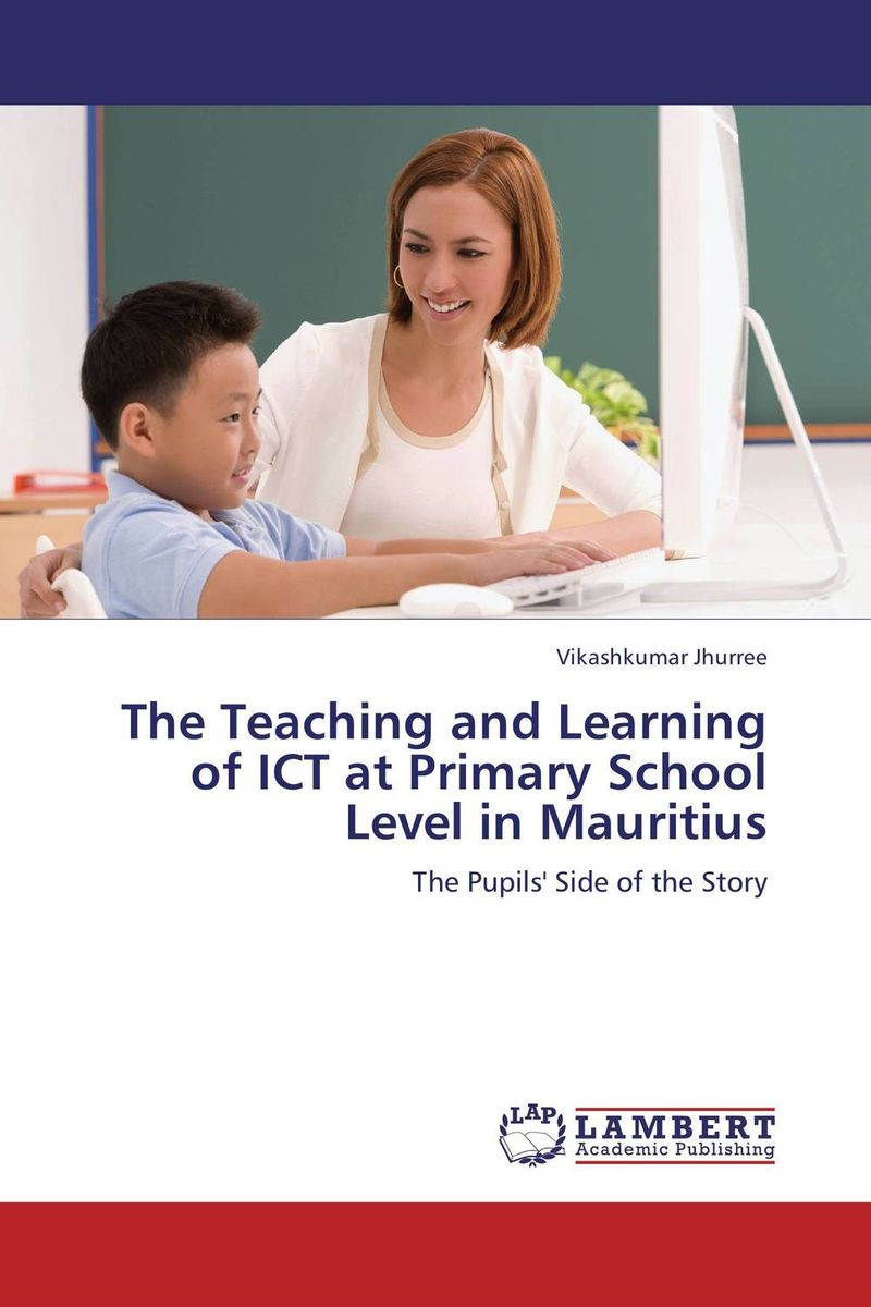 The Teaching and Learning of ICT at Primary School Level in Mauritius the teaching of english pronunciation in indian higher primary schools
