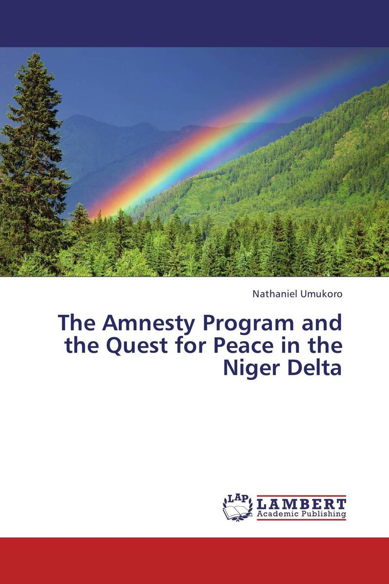 The Amnesty Program and the Quest for Peace in the Niger Delta civility and the quest for a new nigeria