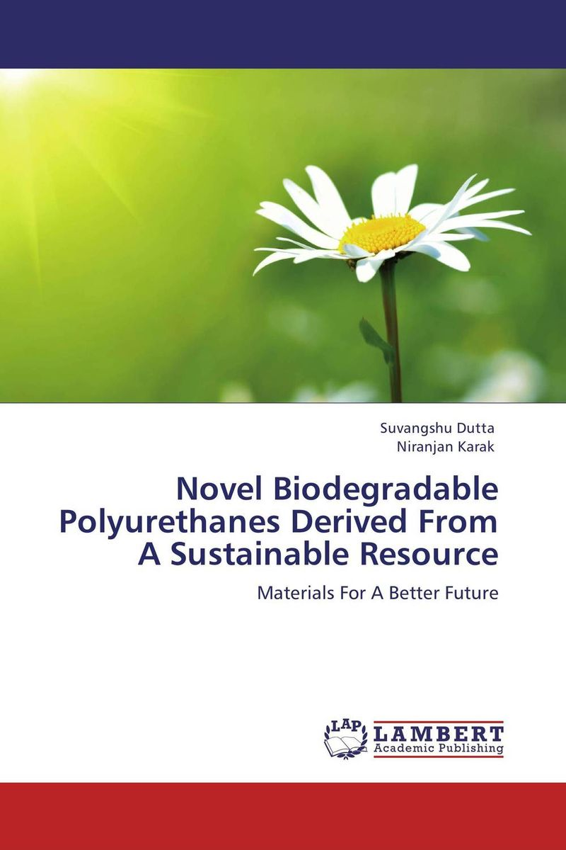 Novel Biodegradable Polyurethanes Derived From A Sustainable Resource the lonely polygamist – a novel