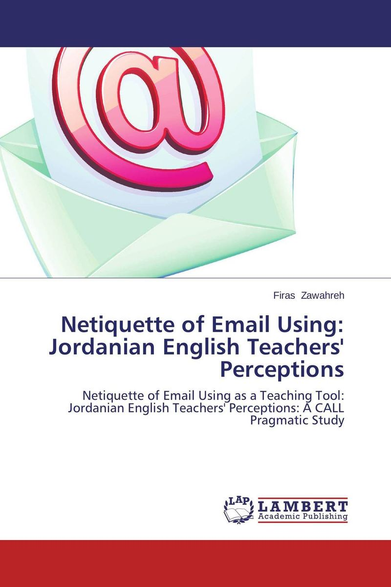 Netiquette of Email Using: Jordanian English Teachers' Perceptions teachers' perceptions of the teacher evaluation instrument and process