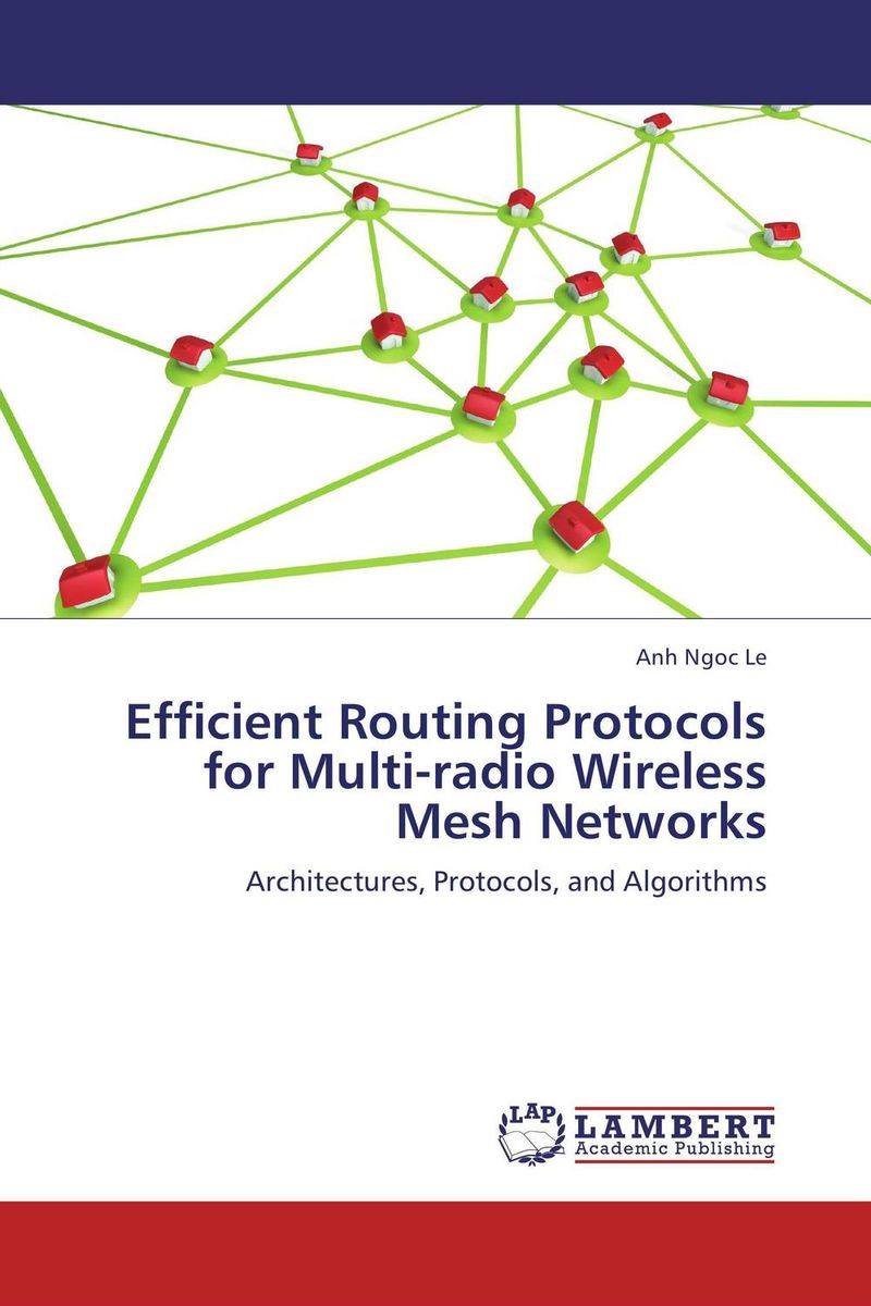 Efficient Routing Protocols for Multi-radio Wireless Mesh Networks elias a doumith from network planning to traffic engineering in multi layer networks