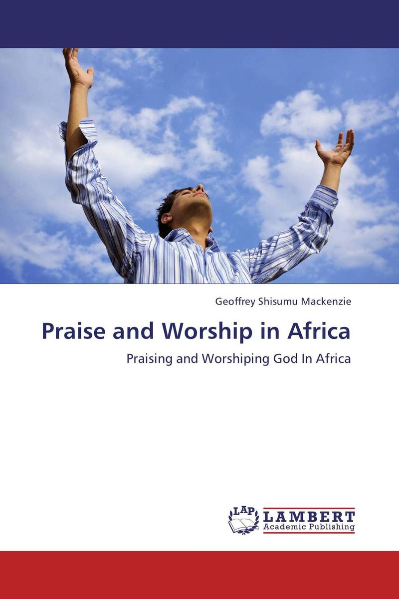 Praise and Worship in Africa in praise of savagery