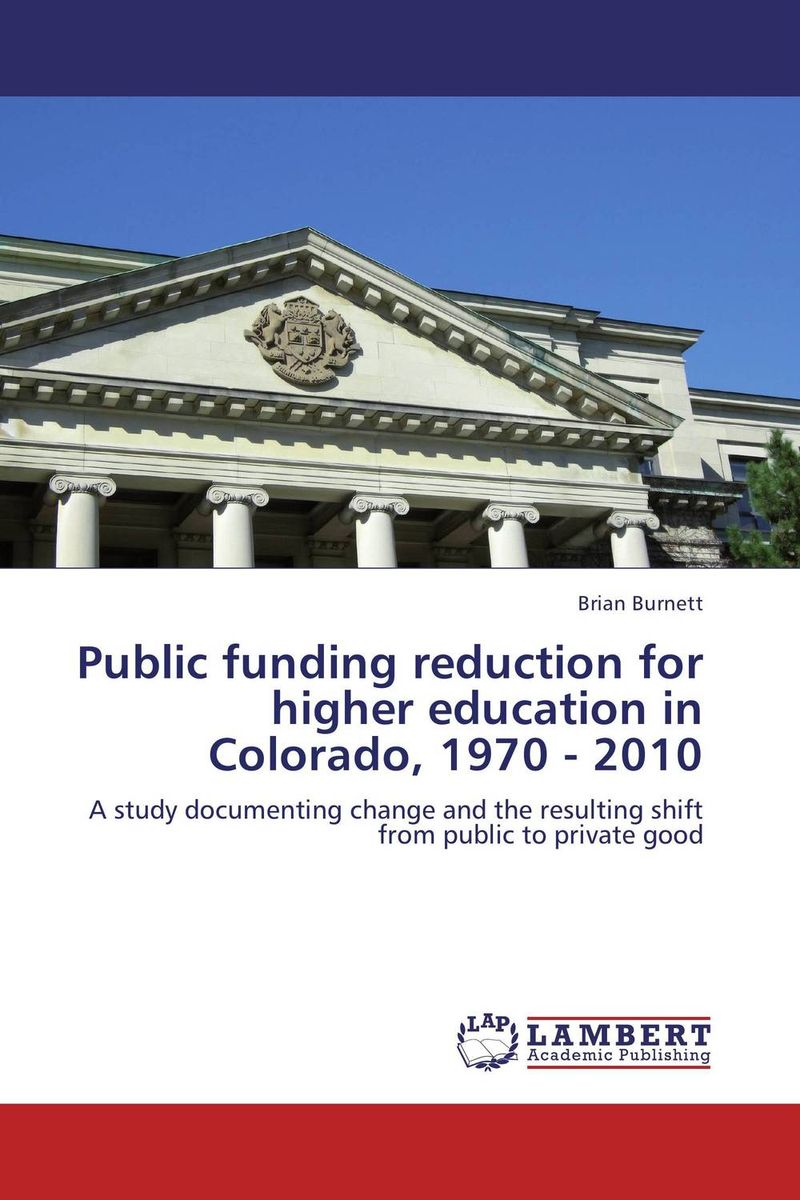 Public funding reduction for higher education in Colorado, 1970 - 2010 the states and public higher education policy